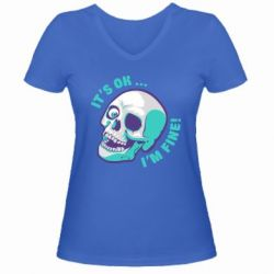 Женская футболка с V-образным вырезом It's ok... I'm fine!