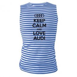 Майка-тельняшка Keep Calm and Love Audi