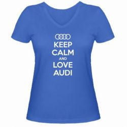 Женская футболка с V-образным вырезом Keep Calm and Love Audi