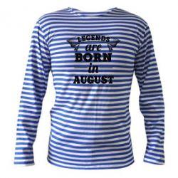 Тельняшка с длинным рукавом Legends are born in August - PrintSalon