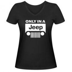Женская футболка с V-образным вырезом Only in a Jeep - PrintSalon
